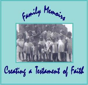 Family Memoirs: Creating a Testament of Faith